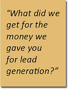 What did we get for the money we gave you for lead generation?