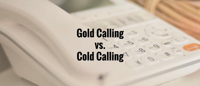 Cold Calling versus Gold Calling