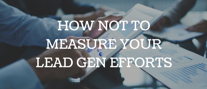 How NOT to Measure Lead Gen Efforts