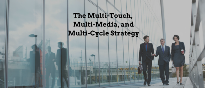 The Benefits of a Multi-Touch, Multi-Media, and Multi-Cycle Strategy
