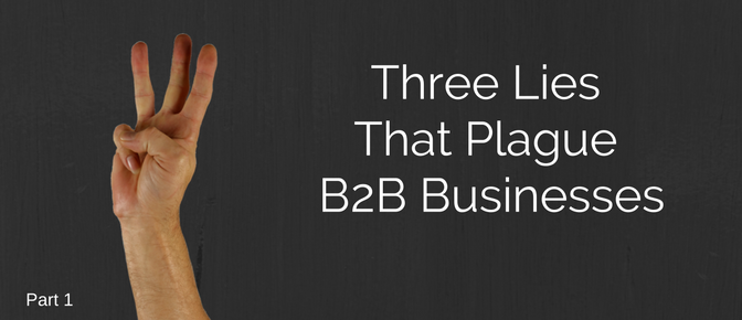 Don't let your B2B Sales of B2B Marketing suffer from these lies!