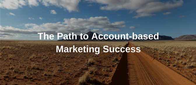 The Path to Account-Based Marketing Success