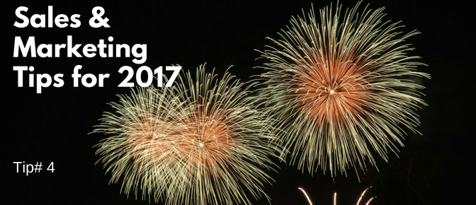 Sales & Marketing Tips for 2017 - Tip #4